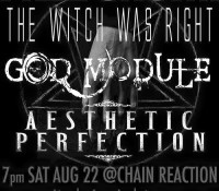 :Concert: Aesthetic Perfection/God Module/The Witch Was Right – *FREE SHOW* – August 22, 2015 @ Chain Reaction, Anaheim, CA