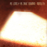 As Lonely As Dave Bowman – Monolith cover
